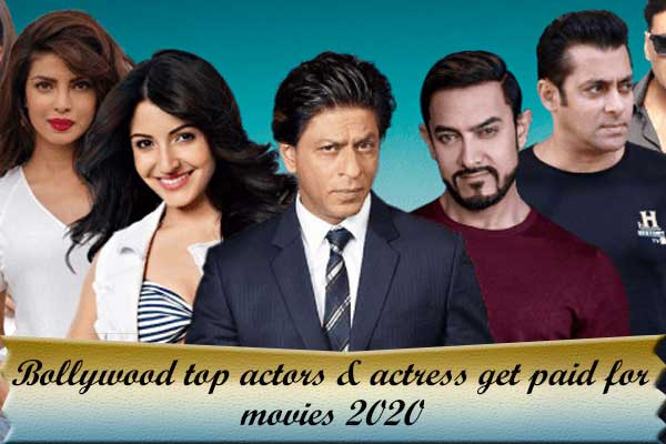 Bollywood actors and Actress get paid for movies 2020 | Full list.